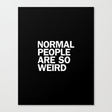 NORMAL PEOPLE ARE SO WEIRD Canvas Print