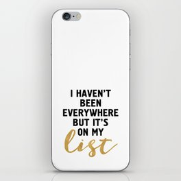 I HAVEN'T BEEN EVERYWHERE BUT IT'S ON MY LIST - wanderlust quote iPhone Skin