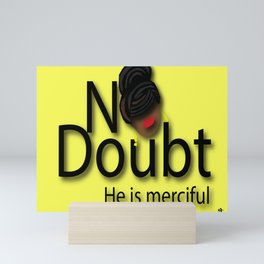 No Doubt He is Merciful Mini Art Print