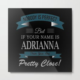 Adrianna Name, If Your Name is Adrianna Then You Metal Print
