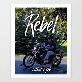 Rebel without a job Art Print