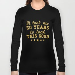 It Took Me 50 Years To Look This Good 50th Birthday Long Sleeve T-shirt