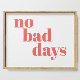 no bad days II Serving Tray