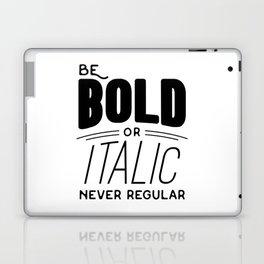 Be bold of italic, never regular Laptop & iPad Skin