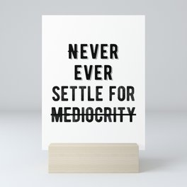 Inspiring - Never Ever Settle For Mediocrity Quote Mini Art Print