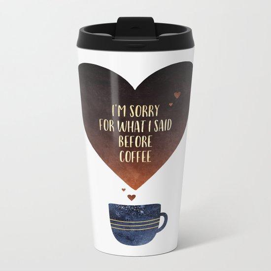 I'm sorry for what I said before coffee Metal Travel Mug