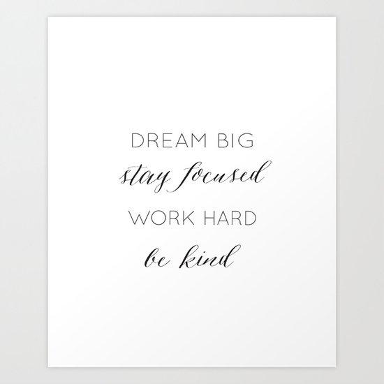 Dream Big, Stay Focused, Work Hard, Be Kind by jella