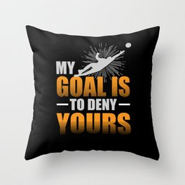 My Goal is to Deny Yours Soccer Goalie Throw Pillow