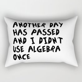 Another Day Has Passed I Didn't Use Algebra Rectangular Pillow