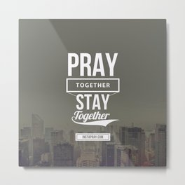 Pray together stay together Metal Print