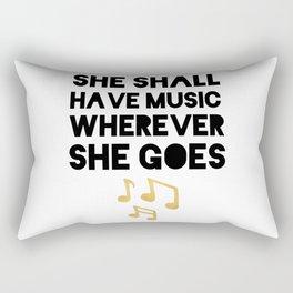 SHE SHALL HAVE MUSIC WHEREVER SHE GOES Rectangular Pillow