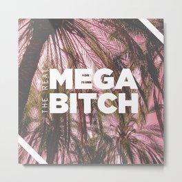 Te Real Mega Bitch Metal Print