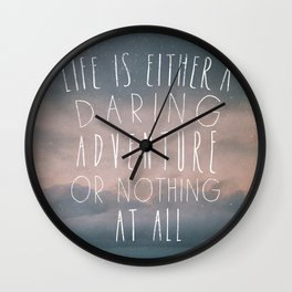 III. Life is either a daring adventure or nothing at all Wall Clock