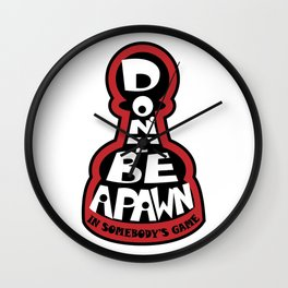 Don't Be A Pawn In Somebody's Game Wall Clock