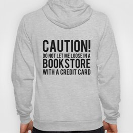 Caution! Do Not Let Me Loose In a Bookstore! Hoody
