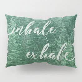 Forest Inhale Exhale Quote Pillow Sham