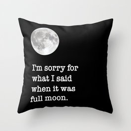 I'm sorry for what I said when it was full moon - Phrase lettering Throw Pillow