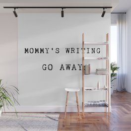 Mommy's Writing Go Away Wall Mural