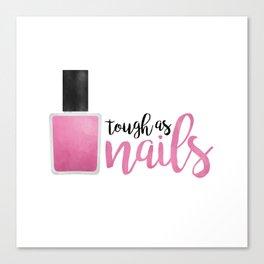 Tough As Nails Canvas Print