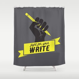 "Fight For Your ""Write"" Shower Curtain"