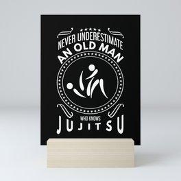 Never Underestimate An Old Man Who Knows Jujitsu Mini Art Print