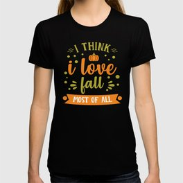 I Think I Love Fall Most of All T-shirt