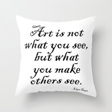 Art is not what you see, but what you make others see. – Edgar Degas Throw Pillow
