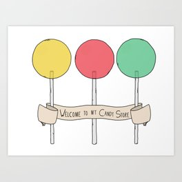 Welcome to my Candy Store Art Print