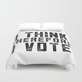 I Think Therefore I Vote Duvet Cover