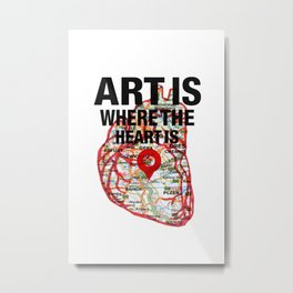 Art Is Where The Heart Is Metal Print