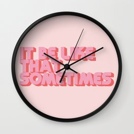 """""""It be like that sometimes"""" Pink Wall Clock"""