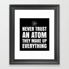NEVER TRUST AN ATOM THEY MAKE UP EVERYTHING (Black & White) Framed Art Print