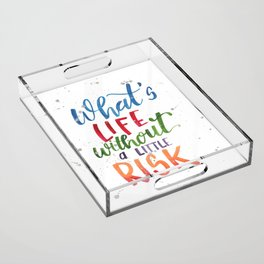 What's Life Without a Little Risk Acrylic Tray