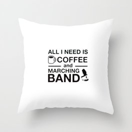 All I Need Is Coffee and Marching Band Throw Pillow