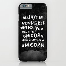 Always be yourself. Unless you can be a unicorn, then always be a unicorn. iPhone 6s Slim Case