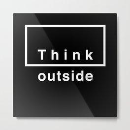 Think outside Metal Print