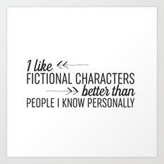 I Like Fictional Characters Better Art Print