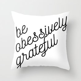 be obsessively grateful Throw Pillow