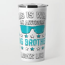 New Big Brother - This Is What An Awesome Big Brother Looks Like Gift Travel Mug