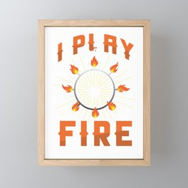 Poi Dancer Fire Dancing Performing Art Singing Flames I Play With Fire Gift Framed Mini Art Print