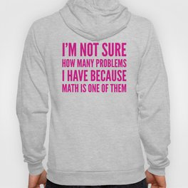 I'M NOT SURE HOW MANY PROBLEMS I HAVE BECAUSE MATH IS ONE OF THEM (Pink) Hoody