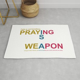 Praying is a Weapen, faith is not hereditary. Rug