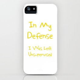 In My Defense I Was Left Unsupervised Hilarious Gift Idea iPhone Case