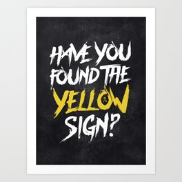 Have You Found The Yellow Sign Art Print