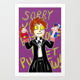 You're My Puppet Now! Art Print