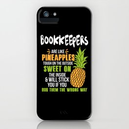 Bookkeepers Are Like Pineapples. Tough On The Outside Sweet On The Inside iPhone Case