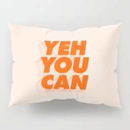 Yeh You Can Pillow Sham