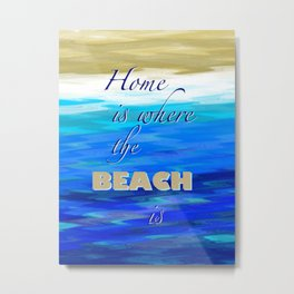 Home is where the BEACH is Metal Print
