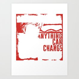 Anything Can Change! Art Print