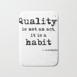 Quality is not an act, it is a habit. Aristotle quote. Bath Mat